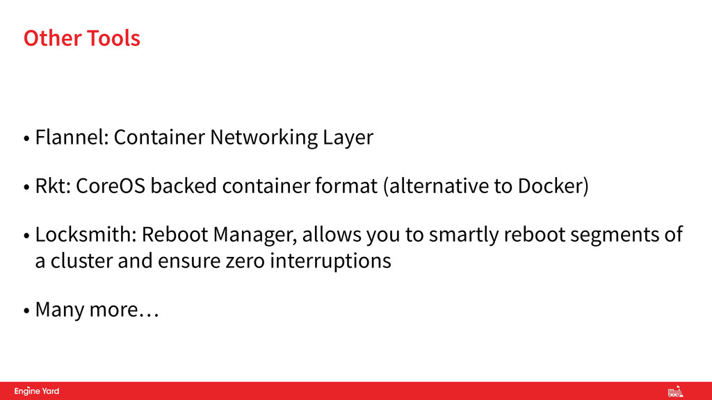 • Flannel: Container Networking Layer • Rkt: Co...