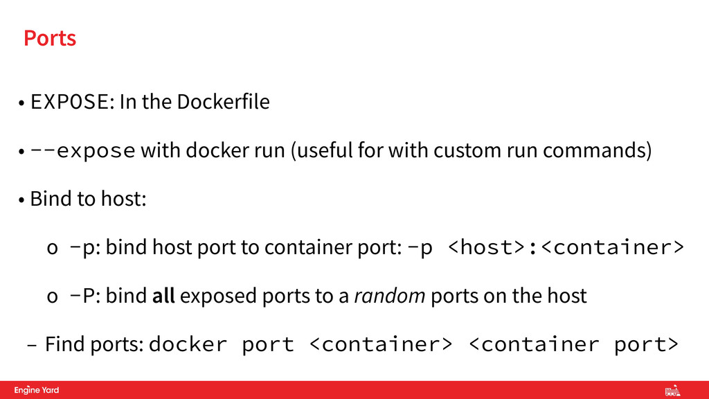 • EXPOSE: In the Dockerfile • --expose with doc...