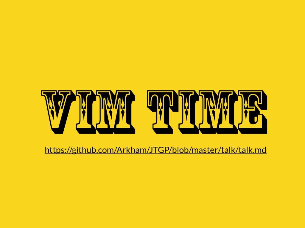 VIM TIME https://github.com/Arkham/JTGP/blob/ma...