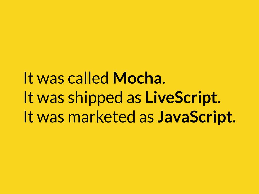It was called Mocha. It was shipped as LiveScri...