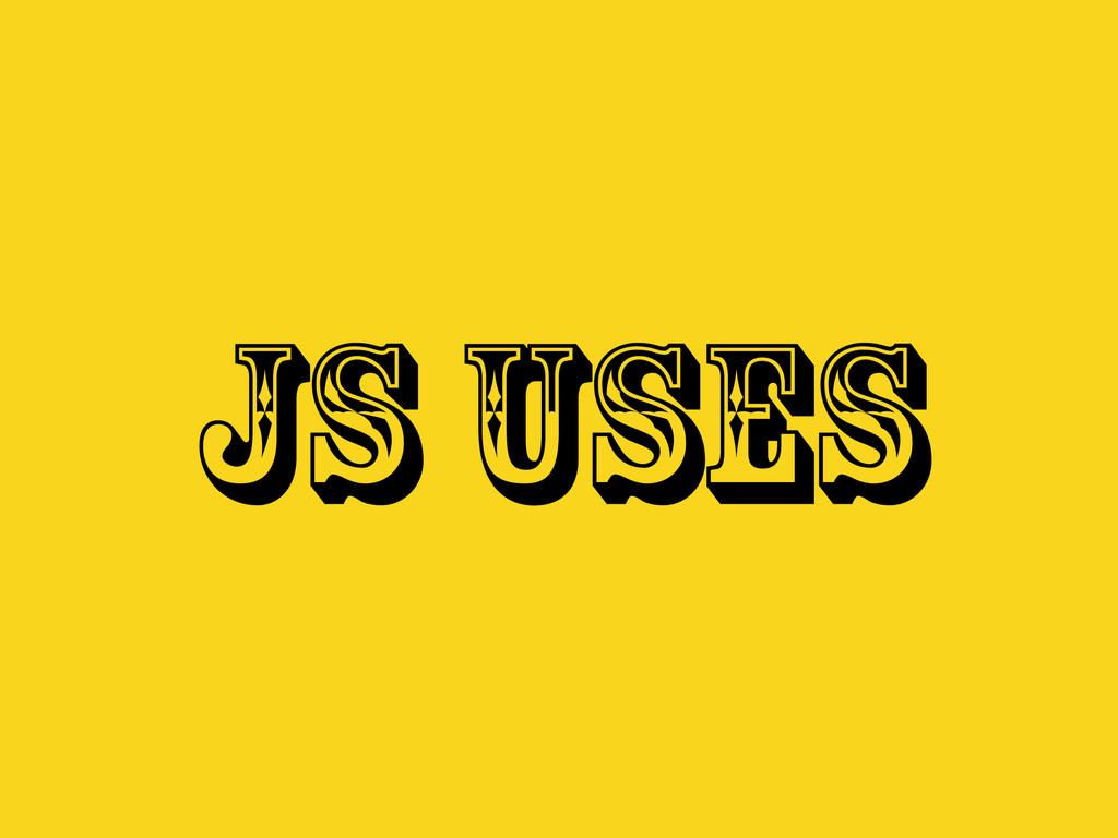 JS USES