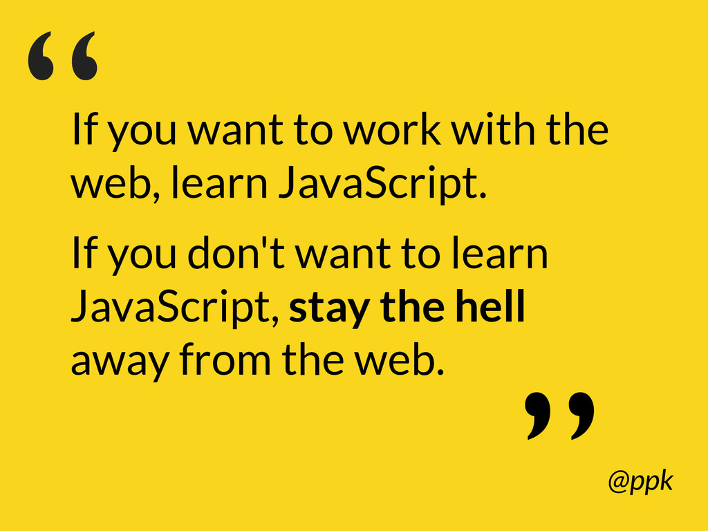 If you want to work with the web, learn JavaScr...