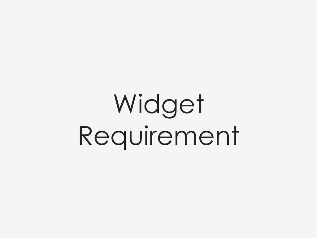Widget Requirement