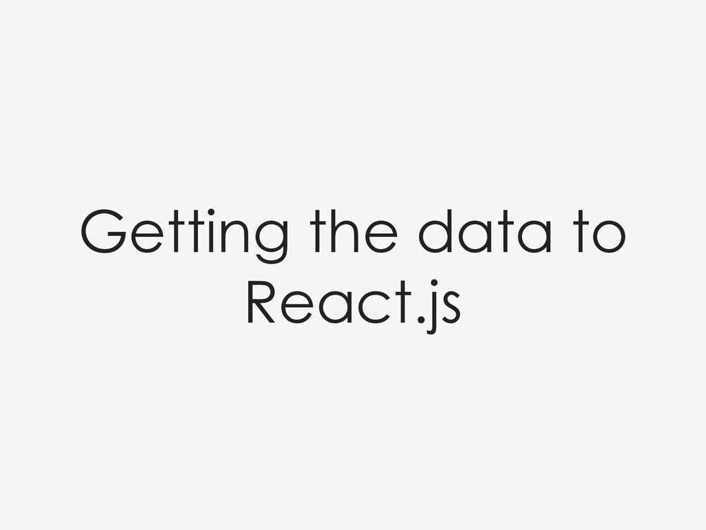 Getting the data to React.js