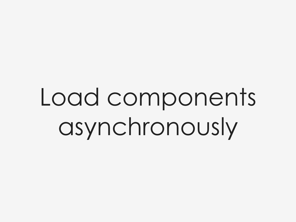 Load components asynchronously