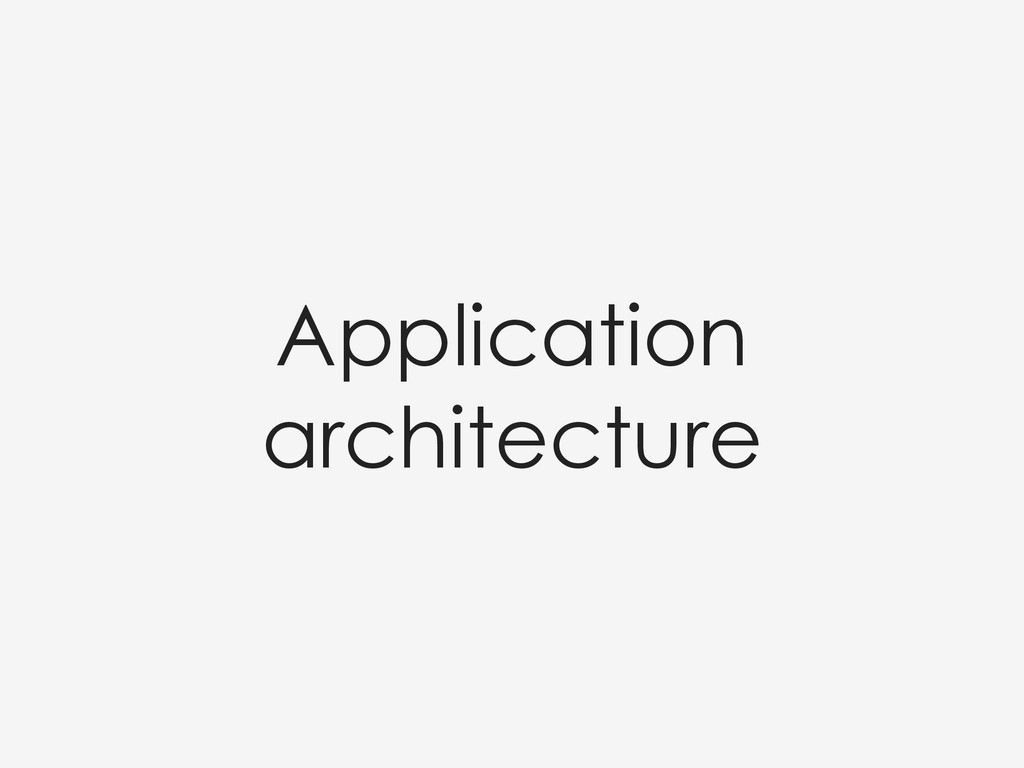 Application architecture