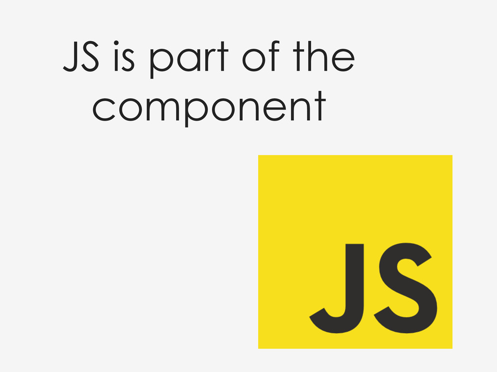 JS is part of the component
