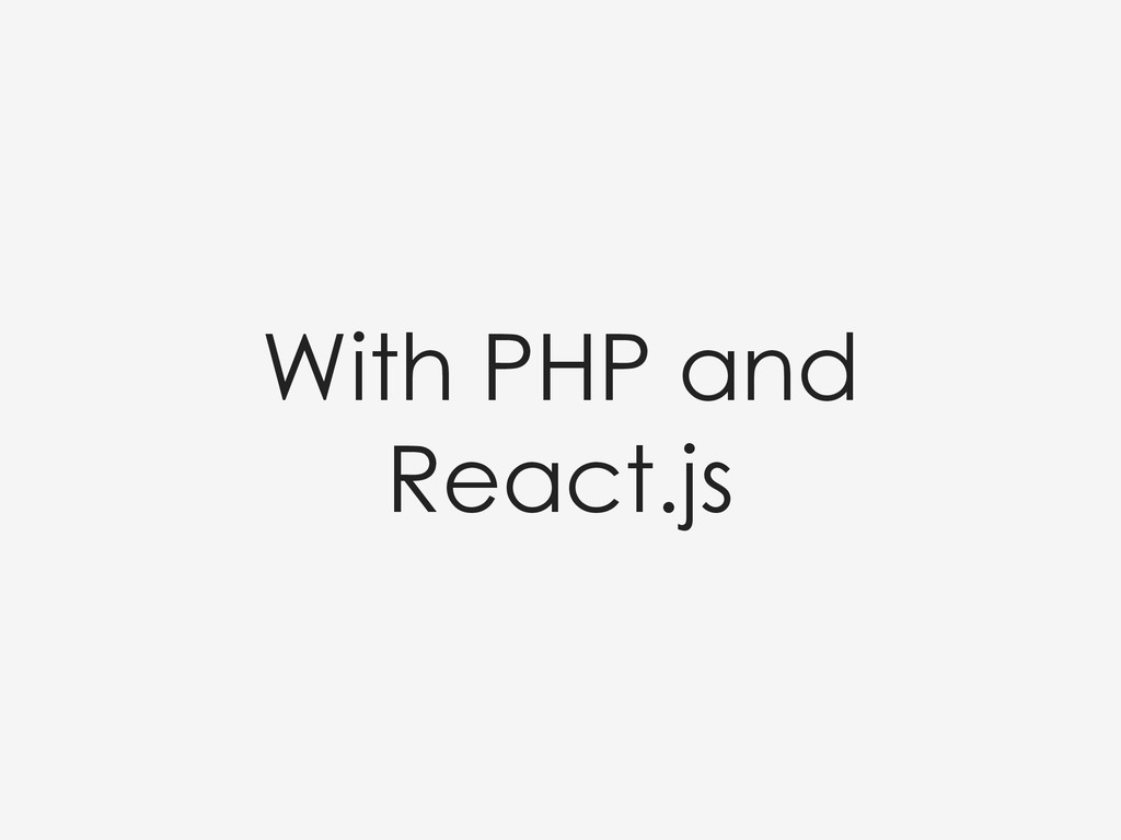 With PHP and React.js