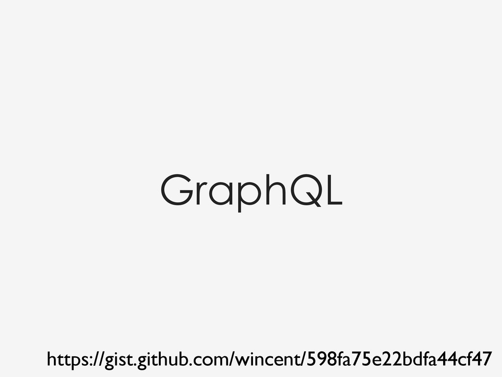 GraphQL https://gist.github.com/wincent/598fa75...