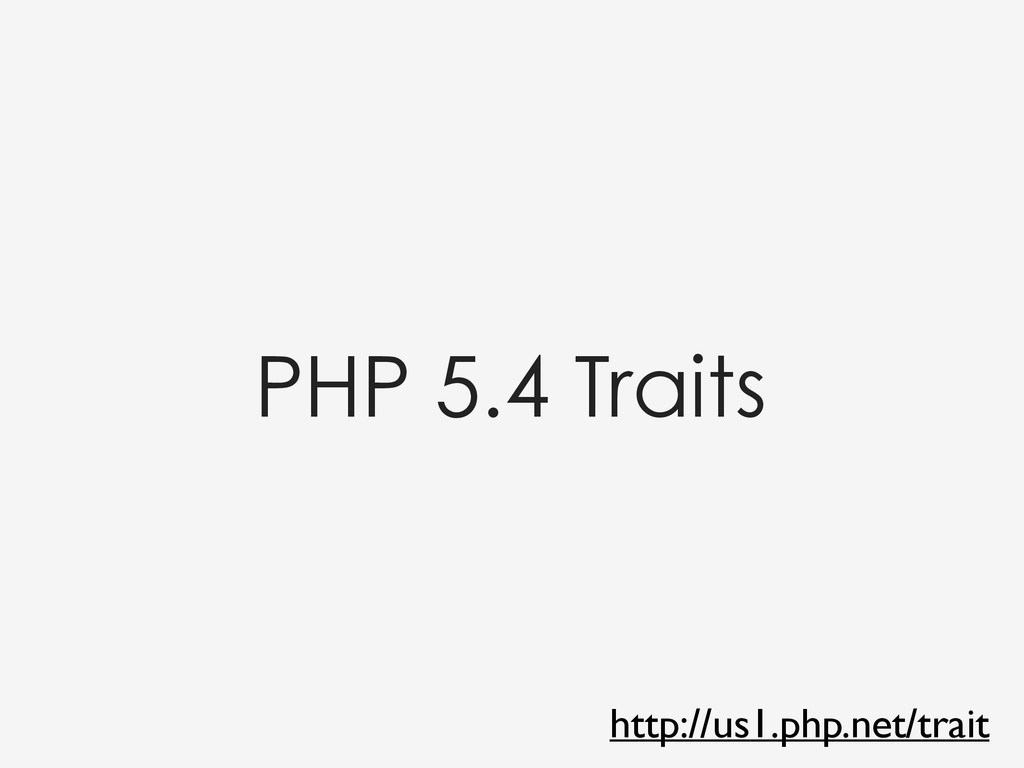PHP 5.4 Traits http://us1.php.net/trait
