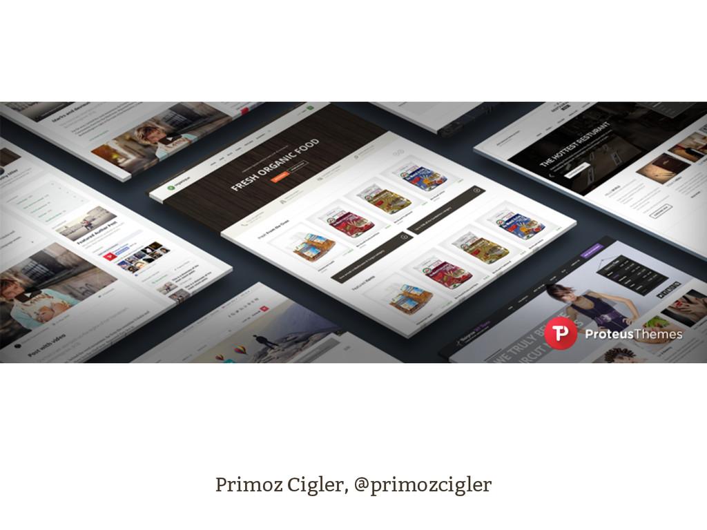 Primoz Cigler, @primozcigler