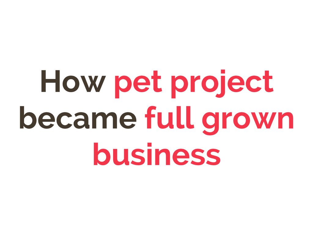 How pet project became full grown business