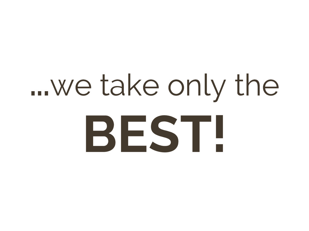 ...we take only the BEST!