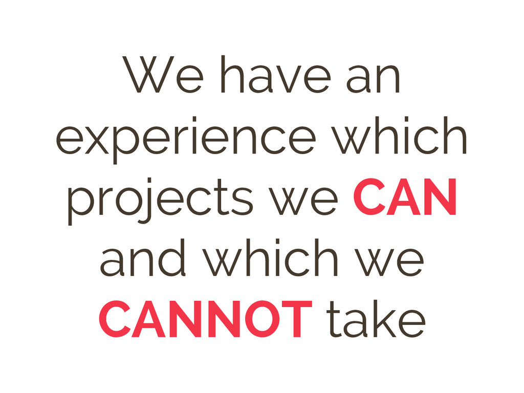We have an experience which projects we CAN and...