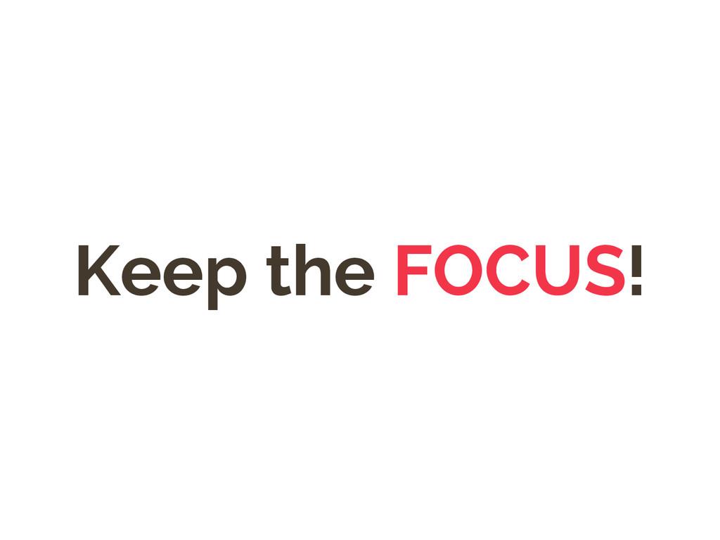 Keep the FOCUS!