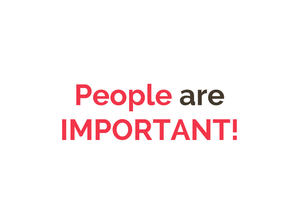 People are IMPORTANT!