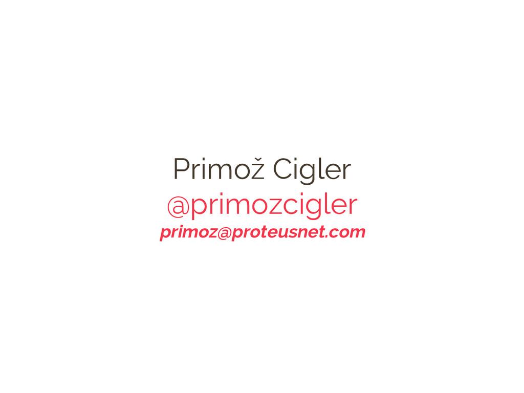 Primož Cigler @primozcigler primoz@proteusnet.c...
