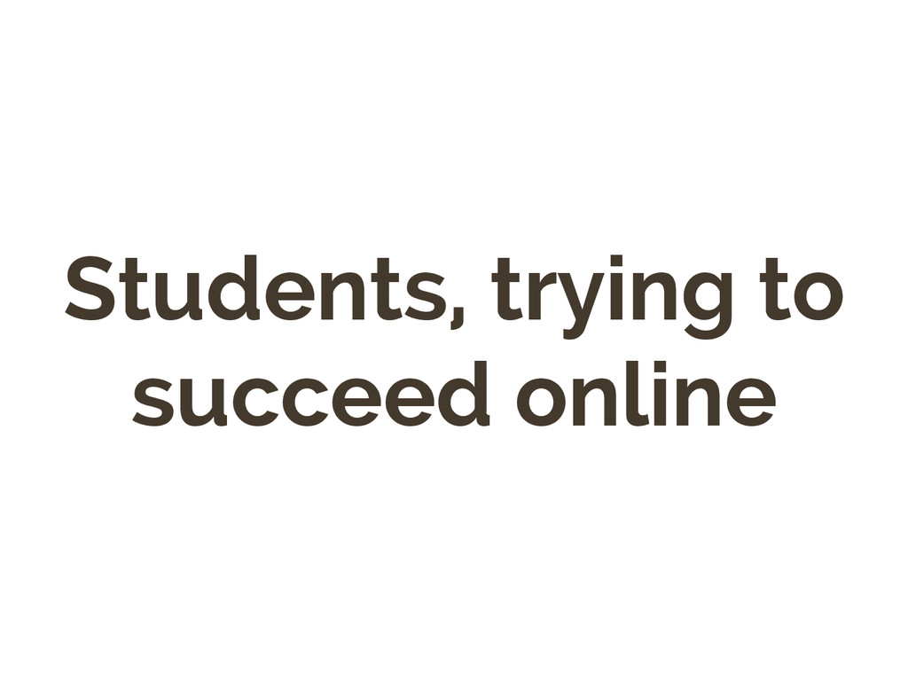 Students, trying to succeed online