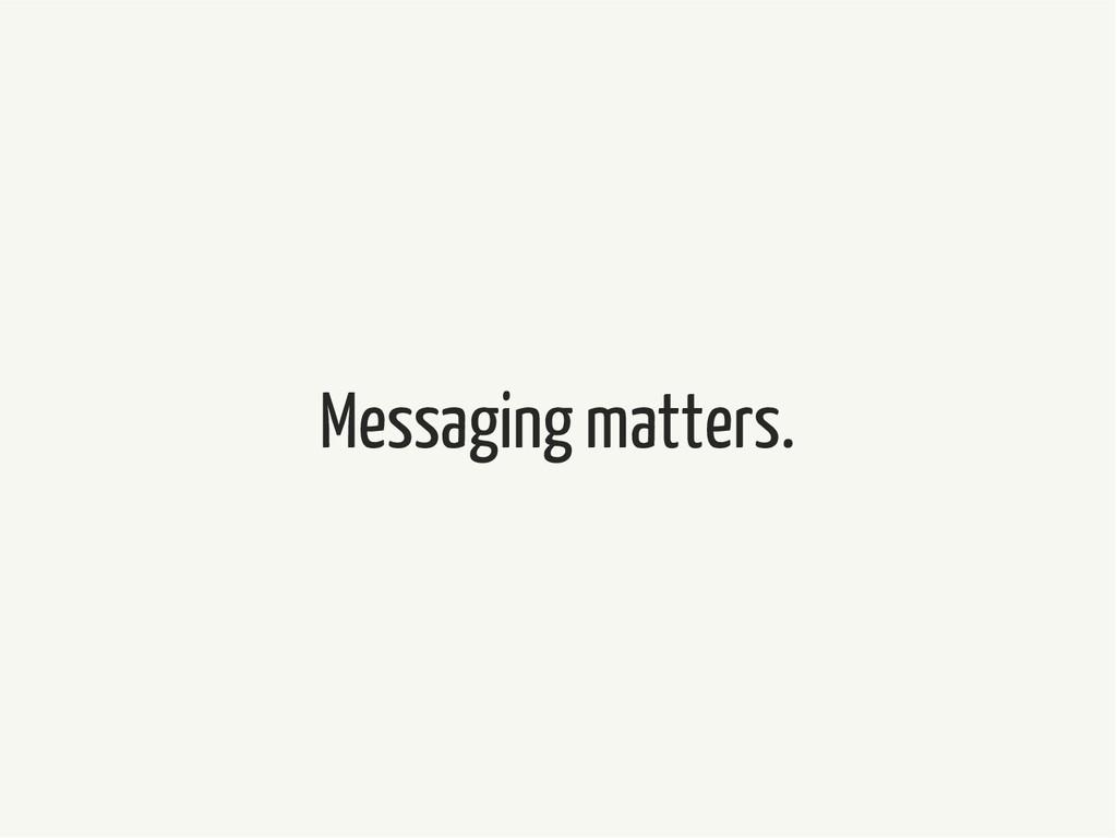 Messaging matters.