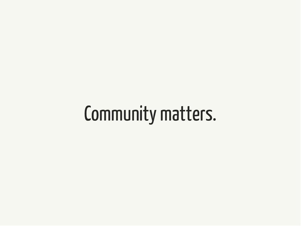 Community matters.