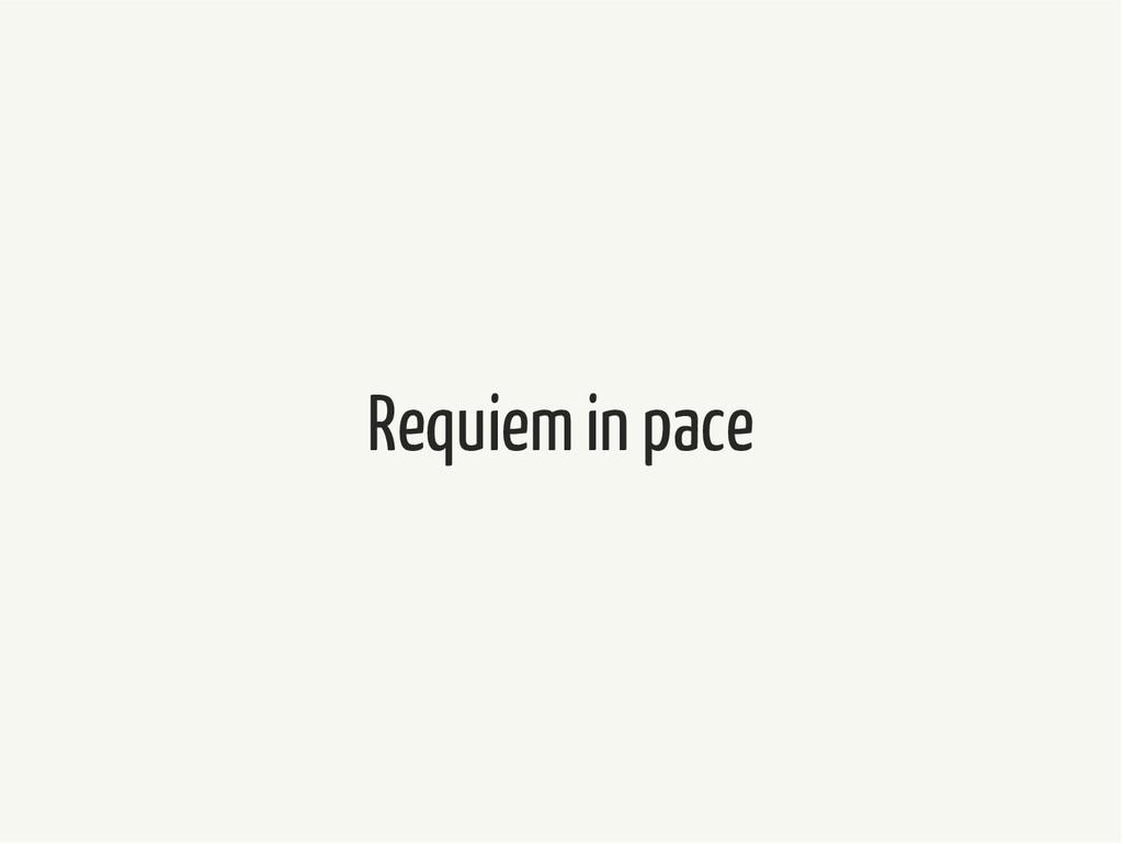 Requiem in pace