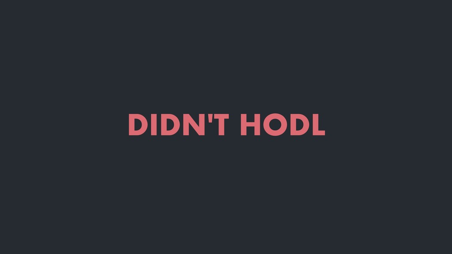 DIDN'T HODL