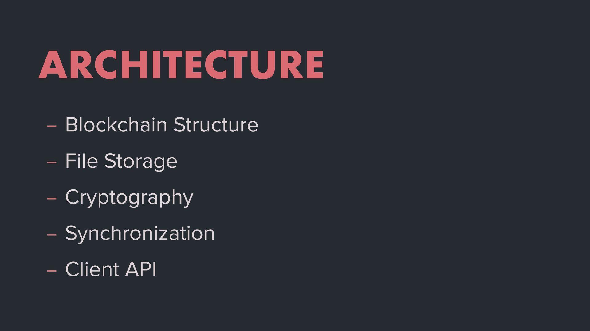 ARCHITECTURE – Blockchain Structure – File Stor...