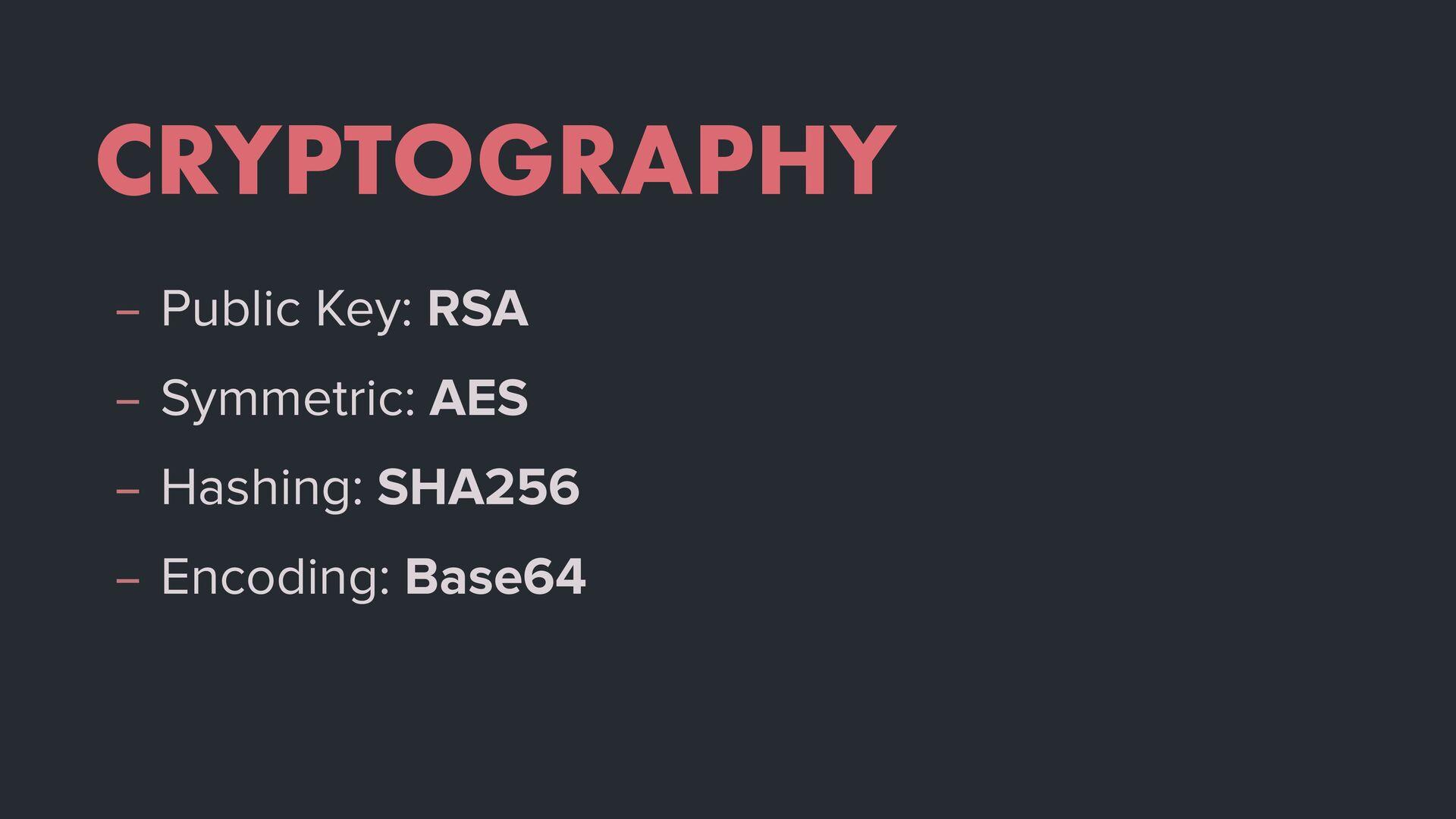 CRYPTOGRAPHY – Public Key: RSA – Symmetric: AES...