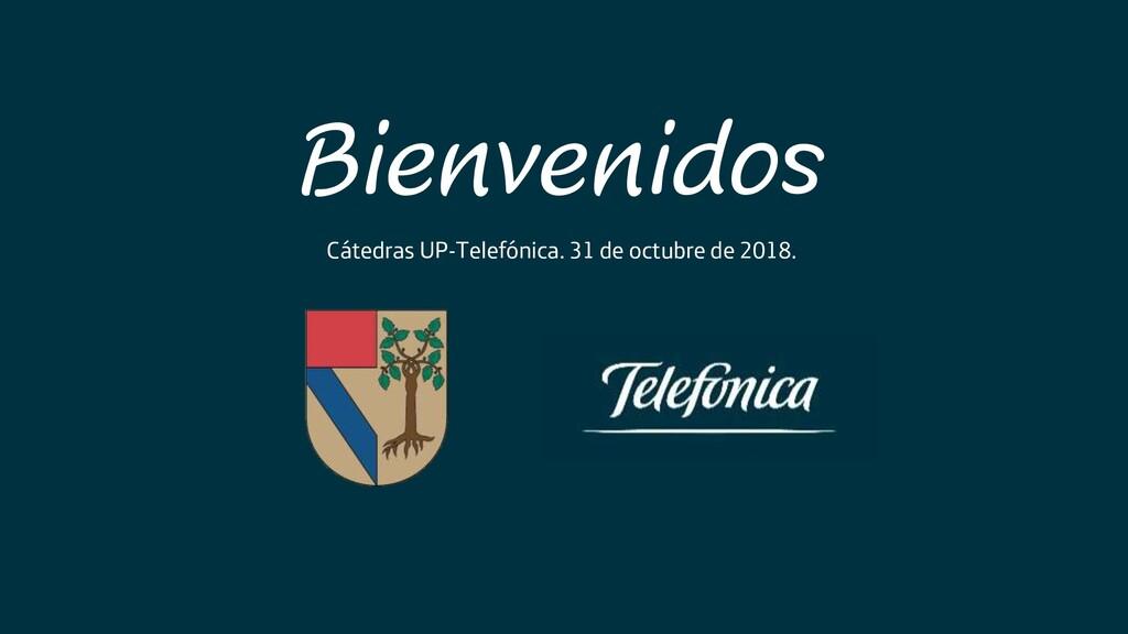 Bienvenidos Cátedras UP-Telefónica. 31 de octub...