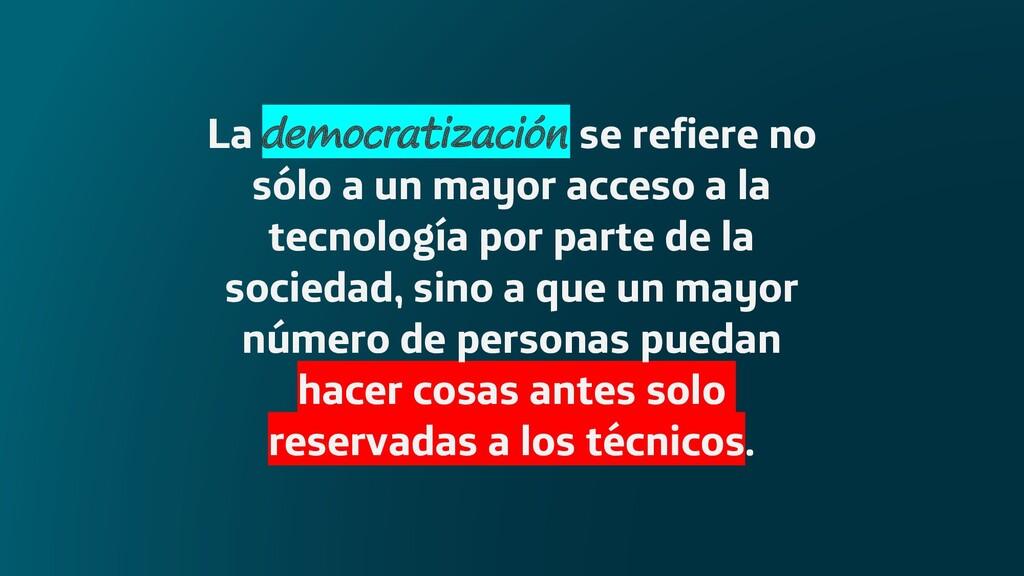 La democratización se refiere no sólo a un mayo...