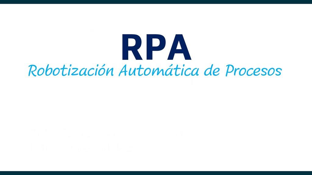 Robotización Automática de Procesos RPA