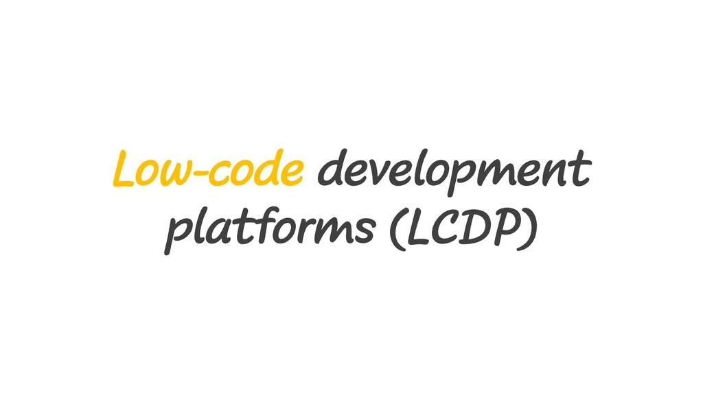 Low-code development platforms (LCDP)