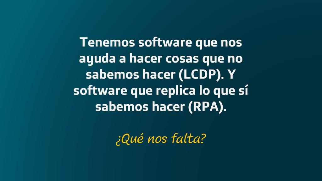 Tenemos software que nos ayuda a hacer cosas qu...