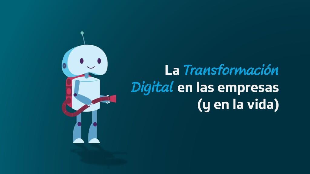 La Transformación Digital en las empresas (y en...