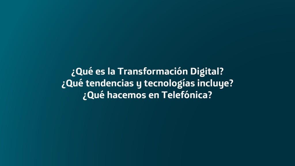 ¿Qué es la Transformación Digital? ¿Qué tendenc...