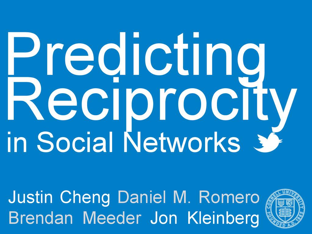 Predicting in Social Networks Justin Cheng Dani...