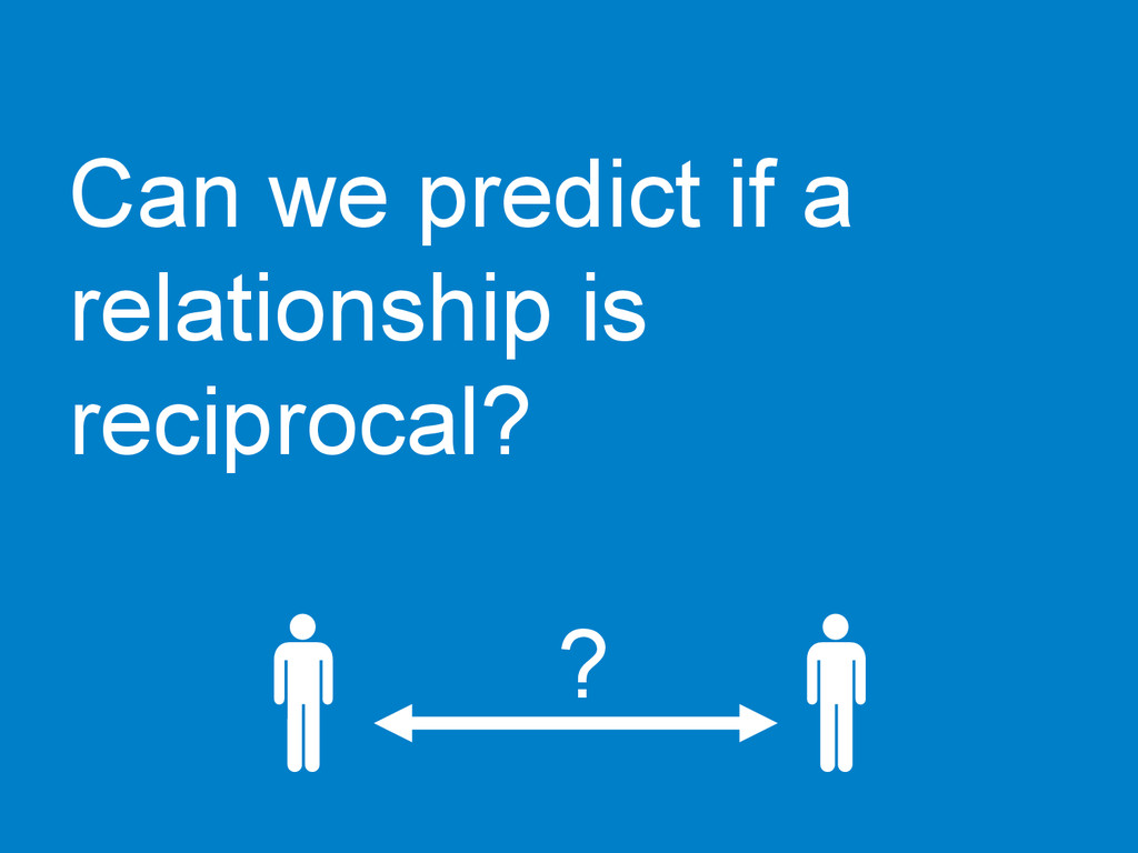 Can we predict if a relationship is reciprocal?...