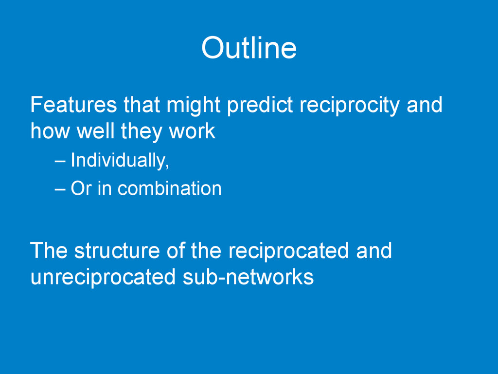 Outline Features that might predict reciprocity...