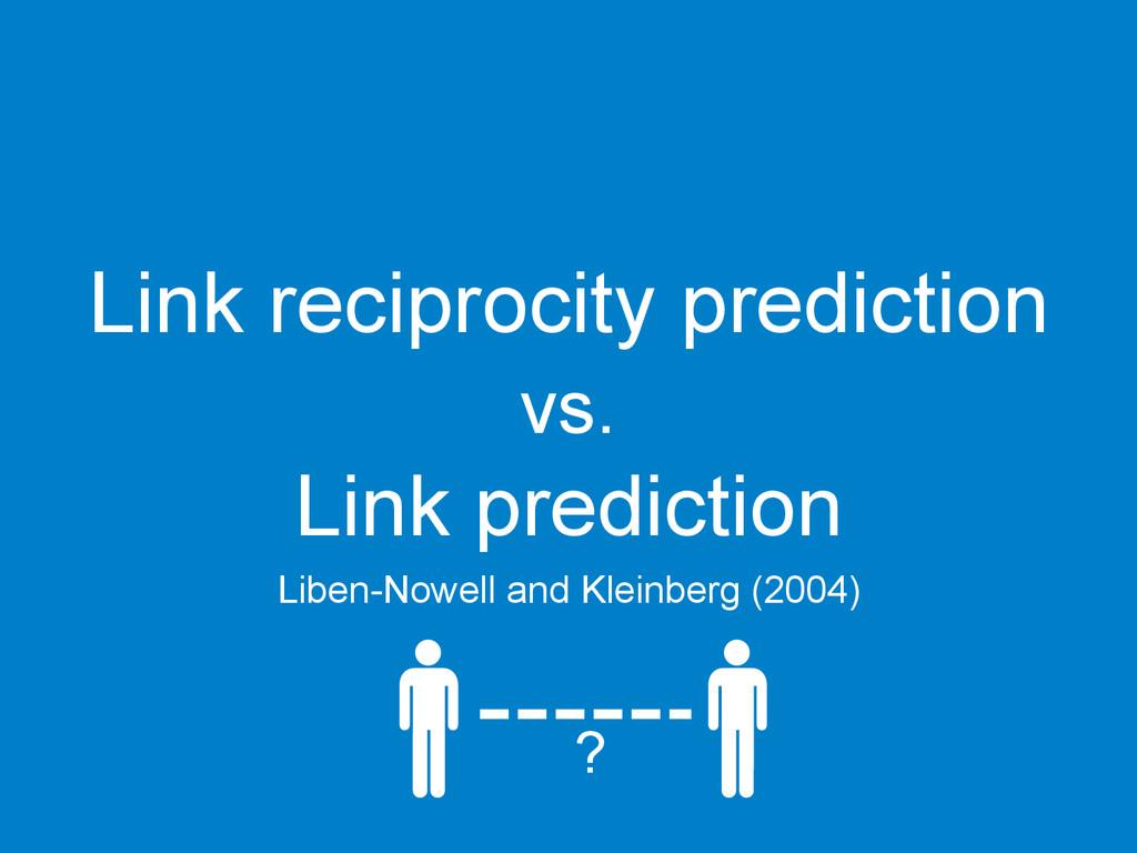Link reciprocity prediction vs. Link prediction...