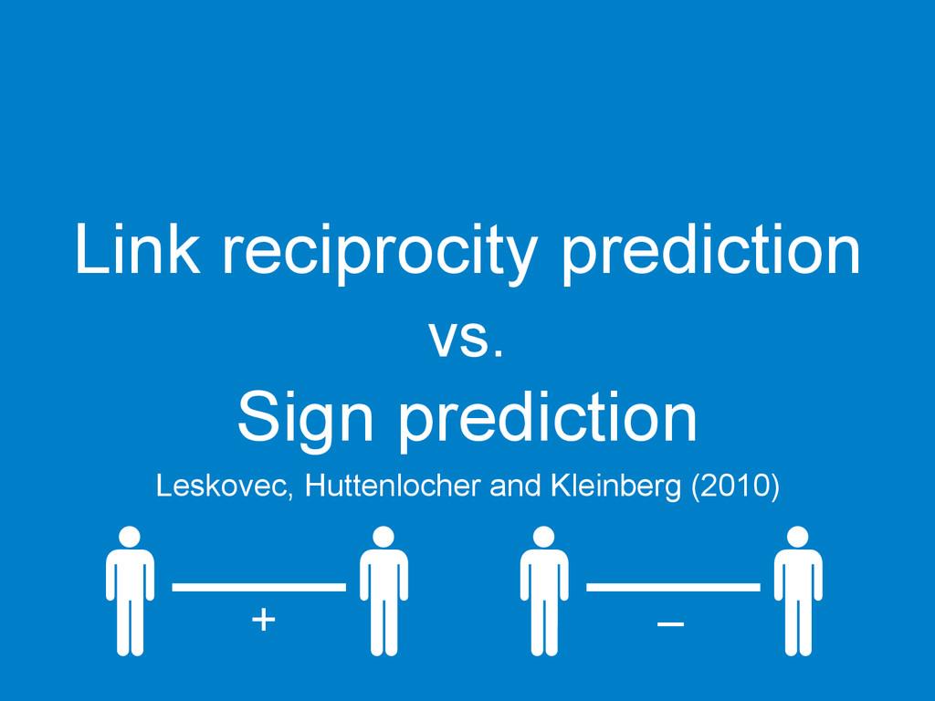 Link reciprocity prediction vs. Sign prediction...