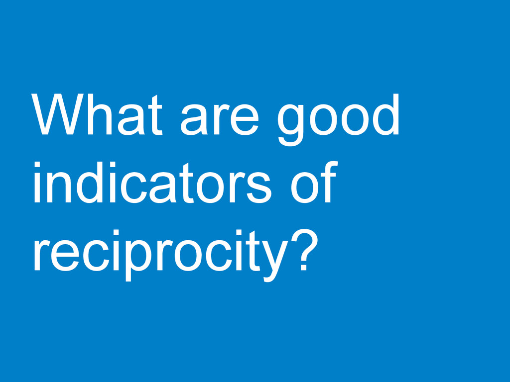 What are good indicators of reciprocity?