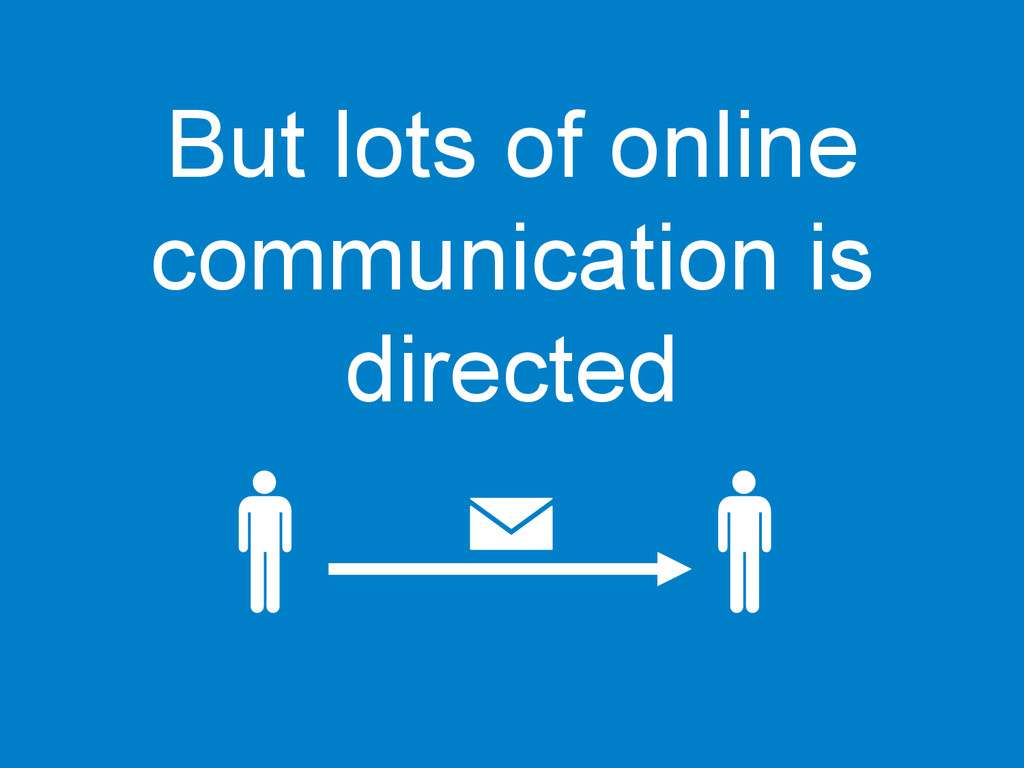 But lots of online communication is directed