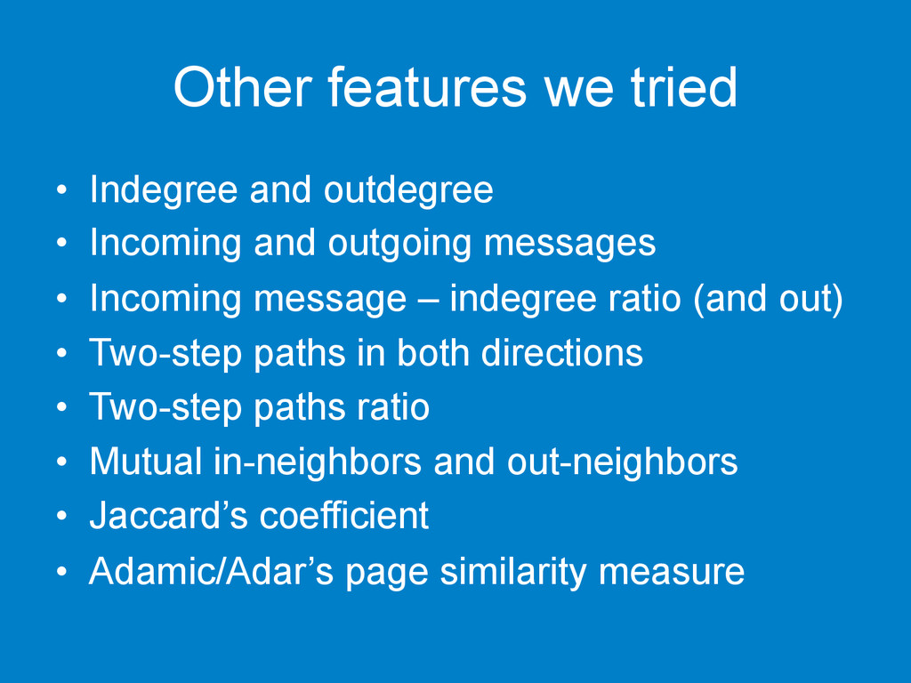 Other features we tried • Indegree and outdegr...