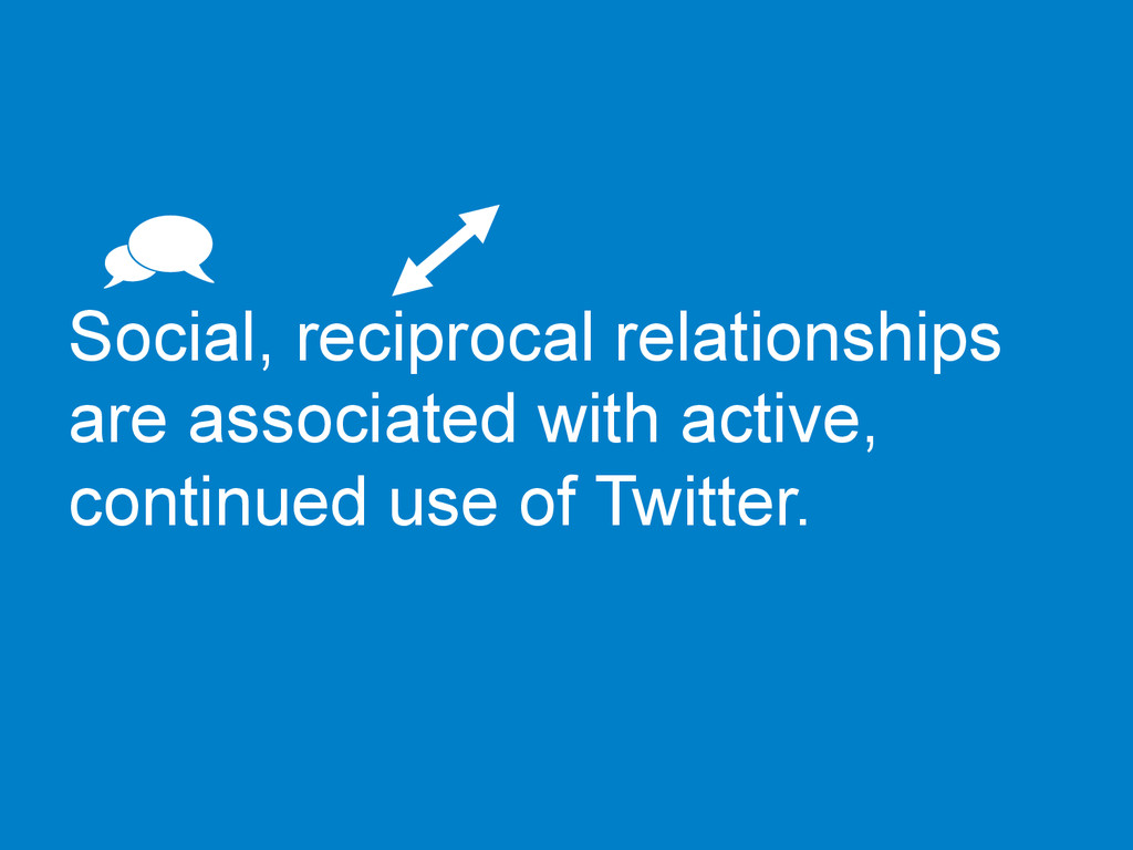 Social, reciprocal relationships are associated...