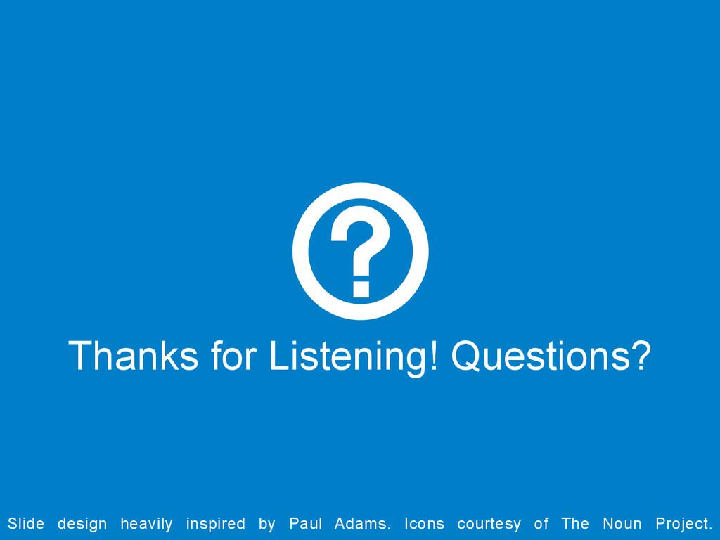Thanks for Listening! Questions? Slide design h...