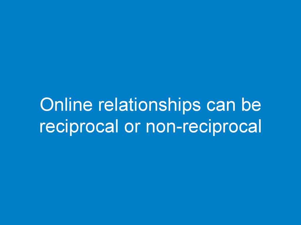 Online relationships can be reciprocal or non-r...
