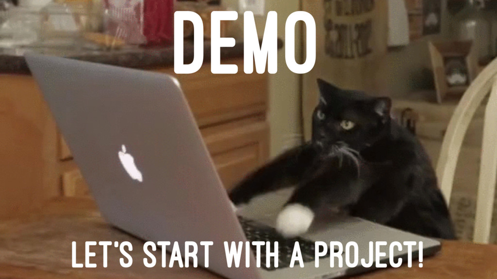 DEMO LET'S START WITH A PROJECT!