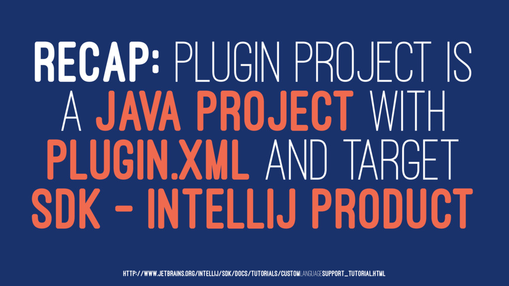 RECAP: PLUGIN PROJECT IS A JAVA PROJECT WITH PL...