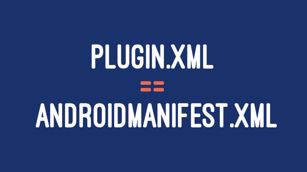 PLUGIN.XML == ANDROIDMANIFEST.XML
