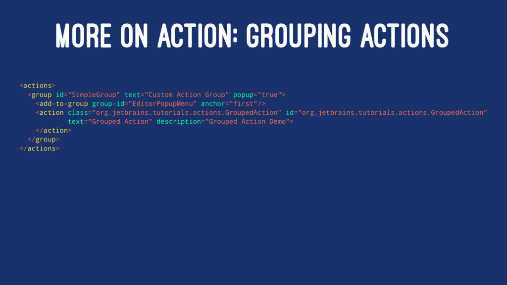 MORE ON ACTION: GROUPING ACTIONS <actions> <gro...